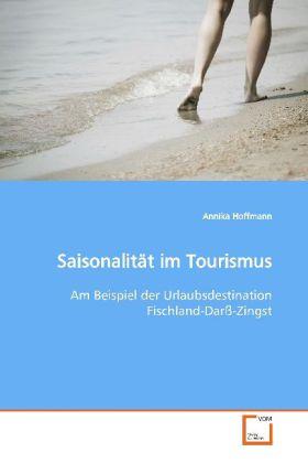 Saisonalität im Tourismus - Am Beispiel der Urlaubsdestination  Fischland-Darß-Zingst - Hoffmann, Annika