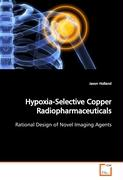 Hypoxia-Selective Copper Radiopharmaceuticals: Rational Design of Novel Imaging Agents