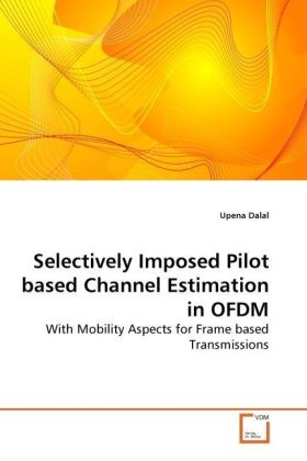 Selectively Imposed Pilot based Channel Estimation in OFDM - With Mobility Aspects for Frame based Transmissions - Dalal, Upena