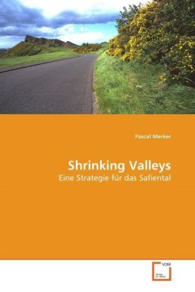 Shrinking Valleys - Eine Strategie für das Safiental - Merker, Pascal