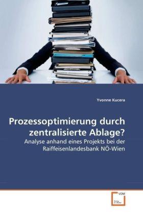 Prozessoptimierung durch zentralisierte Ablage? - Analyse anhand eines Projekts bei der Raiffeisenlandesbank NÖ-Wien - Kucera, Yvonne