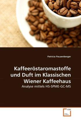 Kaffeeröstaromastoffe und Duft im Klassischen Wiener Kaffeehaus - Analyse mittels HS-SPME-GC-MS - Pauzenberger, Patricia