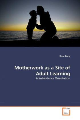 Barg, R: Motherwork as a Site of Adult Learning - Rose Barg