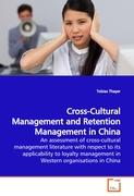 Cross-Cultural Management and Retention Management in China: An assessment of cross-cultural management literature with respect to its applicability ... management in Western organisations in China