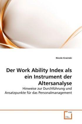 Der Work Ability Index als ein Instrument der Altersanalyse - Hinweise zur Durchführung und Ansatzpunkte für das Personalmanagement - Krainski, Nicole