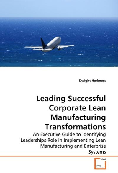 Leading Successful Corporate Lean Manufacturing Transformations - Dwight Herkness