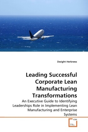 Leading Successful Corporate Lean Manufacturing Transformations als Buch von Dwight Herkness - Dwight Herkness