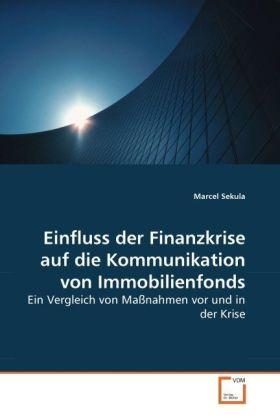 Einfluss der Finanzkrise auf die Kommunikation von Immobilienfonds - Ein Vergleich von Maßnahmen vor und in der Krise - Sekula, Marcel