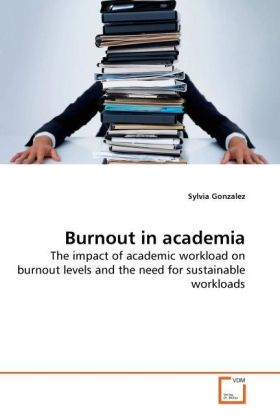 Burnout in academia - The impact of academic workload on burnout levels and the need for sustainable workloads - Gonzalez, Sylvia