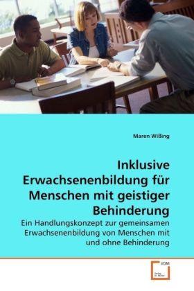 Inklusive Erwachsenenbildung für Menschen mit geistiger Behinderung - Ein Handlungskonzept zur gemeinsamen Erwachsenenbildung von Menschen mit und ohne Behinderung - Wißing, Maren
