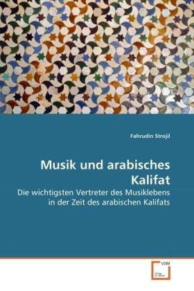 Musik und arabisches Kalifat - Die wichtigsten Vertreter des Musiklebens in der Zeit des arabischen Kalifats - Strojil, Fahrudin