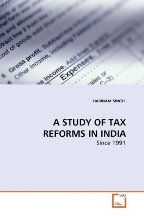 A STUDY OF TAX REFORMS IN INDIA - Since 1991 - Singh, Harinam