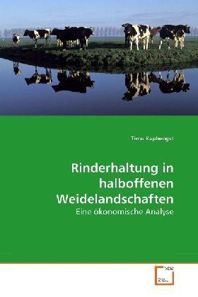 Rinderhaltung in halboffenen Weidelandschaften - Eine ökonomische Analyse - Kaphengst, Timo