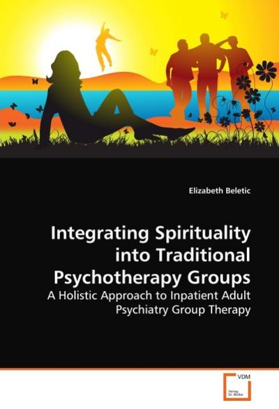 Integrating Spirituality into Traditional Psychotherapy Groups - Elizabeth Beletic