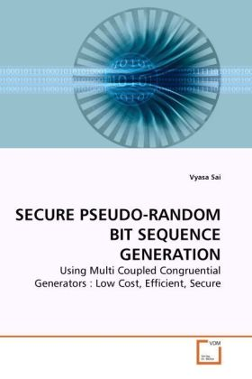 SECURE PSEUDO-RANDOM BIT SEQUENCE GENERATION - Using Multi Coupled Congruential Generators : Low Cost, Efficient, Secure - Sai, Vyasa
