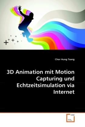 3D Animation mit Motion Capturing und Echtzeitsimulation via Internet - Tsang, Chor Hung