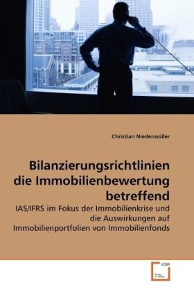 Bilanzierungsrichtlinien die Immobilienbewertung betreffend - IAS/IFRS im Fokus der Immobilienkrise und die Auswirkungen auf Immobilienportfolien von Immobilienfonds