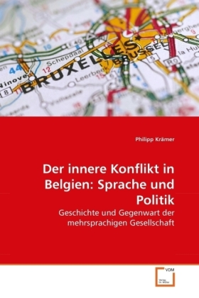 Der innere Konflikt in Belgien: Sprache und Politik - Geschichte und Gegenwart der mehrsprachigen Gesellschaft - Krämer, Philipp