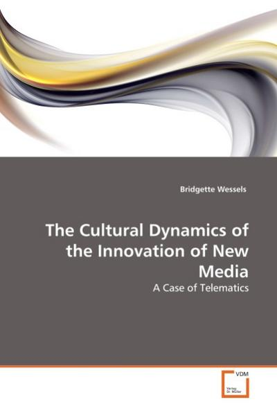 The Cultural Dynamics of the Innovation of New Media - Bridgette Wessels