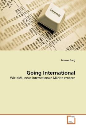 Going International - Wie KMU neue internationale Märkte erobern - Sarg, Tamara