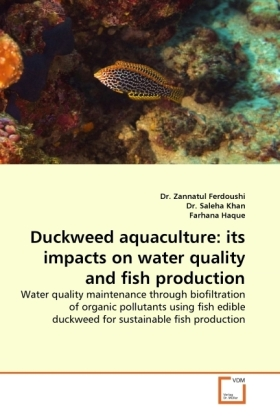 Duckweed aquaculture: its impacts on water quality and fish production - Water quality maintenance through biofiltration of organic pollutants using fish edible duckweed for sustainable fish production - Ferdoushi, Zannatul / Khan, Saleha / Haque, Farhana