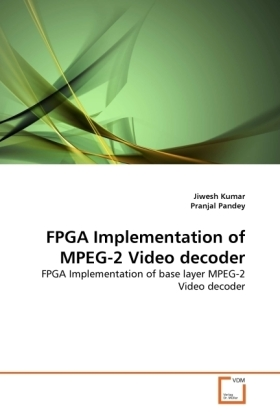 FPGA Implementation of MPEG-2 Video decoder - FPGA Implementation of base layer MPEG-2 Video decoder - Kumar, Jiwesh / Pandey, Pranjal