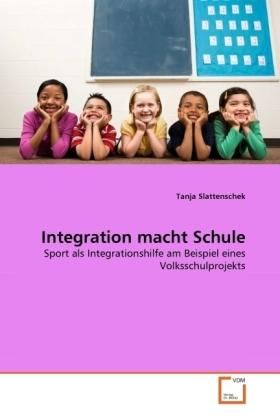 Integration macht Schule - Sport als Integrationshilfe am Beispiel eines Volksschulprojekts - Slattenschek, Tanja