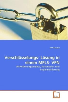 Verschlüsselungs- Lösung in einem MPLS- VPN - Anforderungsanalyse, Konzeption und Implementierung - Krause, Jan