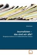 Breser, Britta: Journalisten - das sind wir alle?