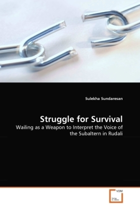 Struggle for Survival - Wailing as a Weapon to Interpret the Voice of the Subaltern in Rudali - Sundaresan, Sulekha