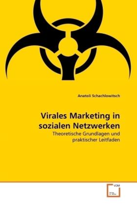Virales Marketing in sozialen Netzwerken - Theoretische Grundlagen und praktischer Leitfaden - Schachlowitsch, Anatoli