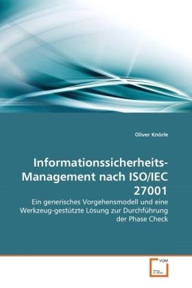 Informationssicherheits-Management nach ISO/IEC 27001 - Ein generisches Vorgehensmodell und eine Werkzeug-gestützte Lösung zur Durchführung der Phase Check - Knörle, Oliver