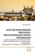 BinGhaith, Nasser: WTO DECISION-MAKING PROCESSES: MULTILATERALISM VERSUS REGOINALISM