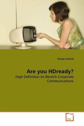 Are you HDready? - High Definition im Bereich Corporate Communications - Görlich, Florian