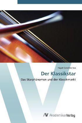 Der Klassikstar - Das Starphänomen und der Klassikmarkt - Issa, Hayat Caroline