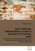 BUILT HERITAGE MANAGEMENT IN DAR ES SALAAM CITY CENTRAL AREA: Management of Old Colonial Buildings in Major Cities in Developing Countries: A Case Study of Dar es Salaam City