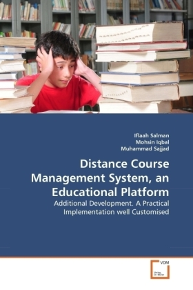 Distance Course Management System, an Educational Platform - Additional Development. A Practical Implementation well Customised - Salman, Iflaah / Iqbal, Mohsin / Sajjad, Mohammad