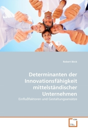 Determinanten der Innovationsfähigkeit mittelständischer Unternehmen - Einflußfaktoren und Gestaltungsansätze - Böck, Robert