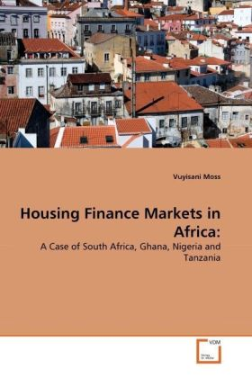 Housing Finance Markets in Africa: - A Case of South Africa, Ghana, Nigeria and Tanzania - Moss, Vuyisani