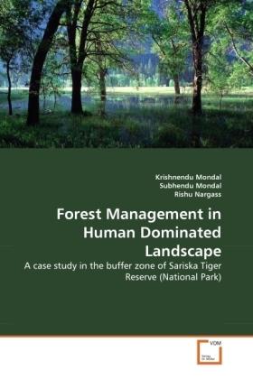 Forest Management in Human Dominated Landscape - A case study in the buffer zone of Sariska Tiger Reserve (National Park) - Mondal, Krishnendu / Mondal, Subhendu / Nargass, Rishu