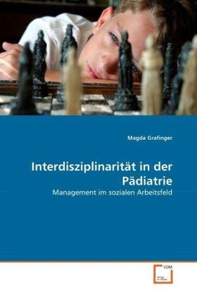 Interdisziplinarität in der Pädiatrie - Management im sozialen Arbeitsfeld - Grafinger, Magda