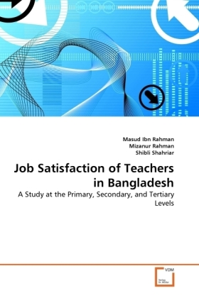 Job Satisfaction of Teachers in Bangladesh - A Study at the Primary, Secondary, and Tertiary Levels - Rahman, Masud Ibn / Rahman, Mizanur / Shahriar, Shibli