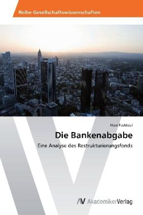 Die Bankenabgabe - Eine Analyse des Restrukturierungsfonds - Faddoul, Hani
