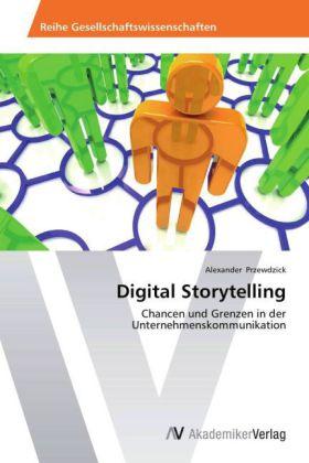 Digital Storytelling - Chancen und Grenzen in der Unternehmenskommunikation - Przewdzick, Alexander