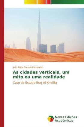 As cidades verticais, um mito ou uma realidade - Caso de Estudo Burj Al Khalifa - Correia Fernandes, João Filipe
