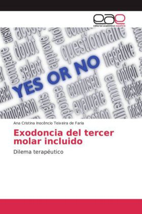 Exodoncia del tercer molar incluido - Dilema terapéutico - Inocêncio Teixeira de Faria, Ana Cristina