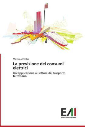 La previsione dei consumi elettrici - Un applicazione al settore del trasporto ferroviario - Centra, Massimo