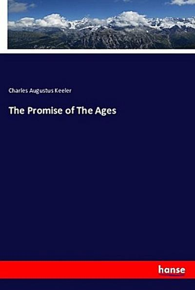 The Promise of The Ages - Charles Augustus Keeler
