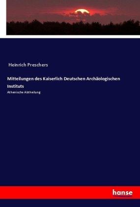Mitteilungen des Kaiserlich Deutschen Archäologischen Instituts - Athenische Abtheilung - Anonymous