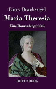 Maria Theresia - Carry Brachvogel
